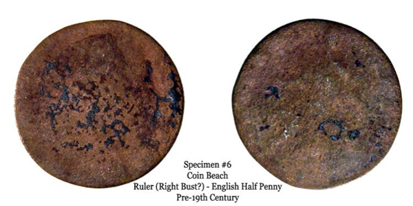 Specimen 6 can be diagnosed by the faint outline of Britannia on its reverse. Because the reverse depicts Britannia, the specimen is an English half penny. No other discernible diagnostics are apparent. Given the size of Britannia, the specimen is pre-19th century. That said, it is unclear definitively whether the specimen is regal, evasion, or a contemporary counterfeit.
