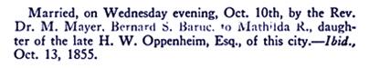 Married on Wednesday evening, Oct 10th 1855 Bernard S. Baruc to Mathilda R. Oppenheim