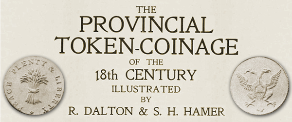 The Provincial Token-Coinage of the 18th Century by Dalton & Hamer